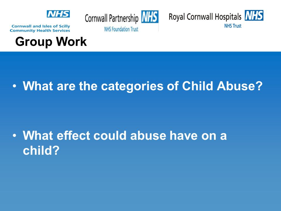 Group Work What are the categories of Child Abuse What effect could abuse have on a child