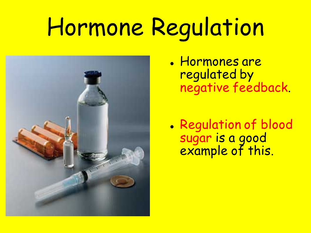 Hormone Regulation Hormones are regulated by negative feedback.