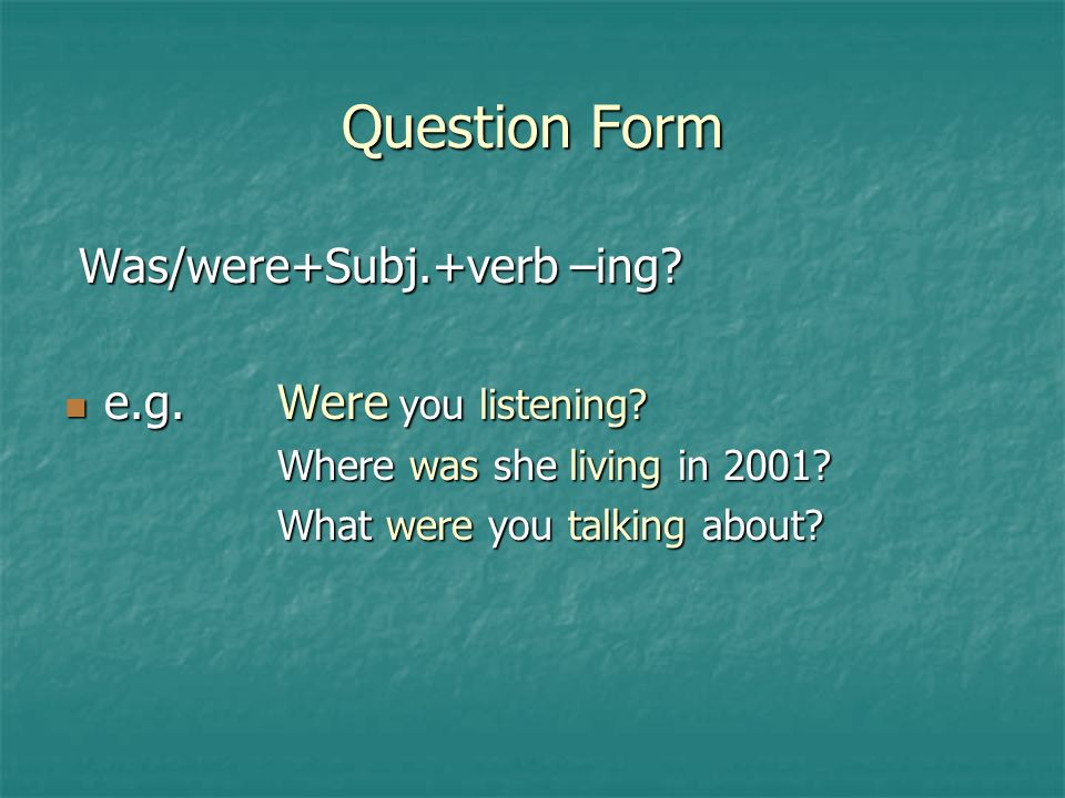 Question Form Was/were+Subj.+verb –ing. Was/were+Subj.+verb –ing.