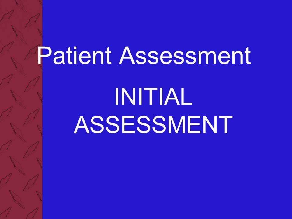 67066b1ea10 Patient Assessment INITIAL ASSESSMENT. Patient Assessment 2 ...
