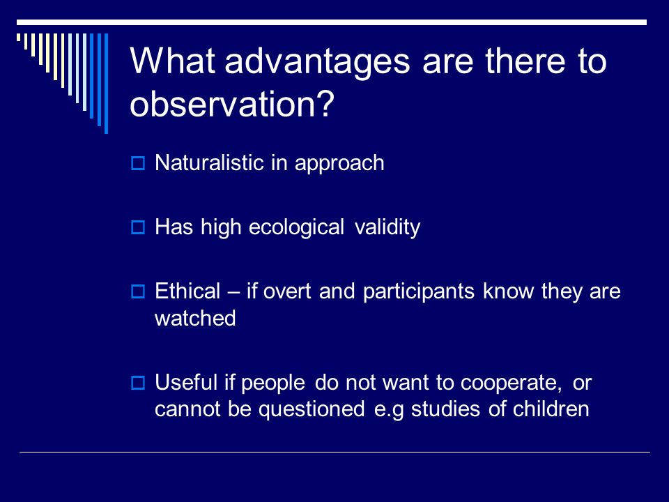 What advantages are there to observation.