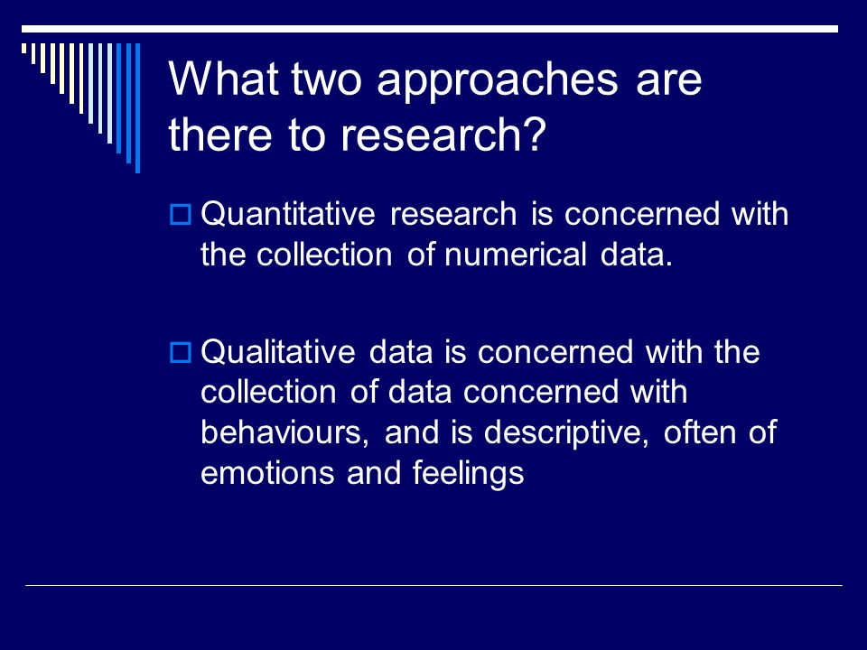 What two approaches are there to research.