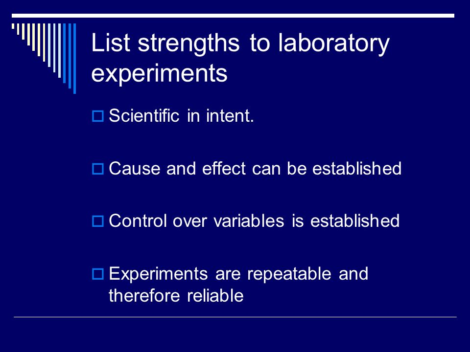 List strengths to laboratory experiments  Scientific in intent.