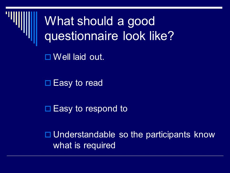 What should a good questionnaire look like.  Well laid out.