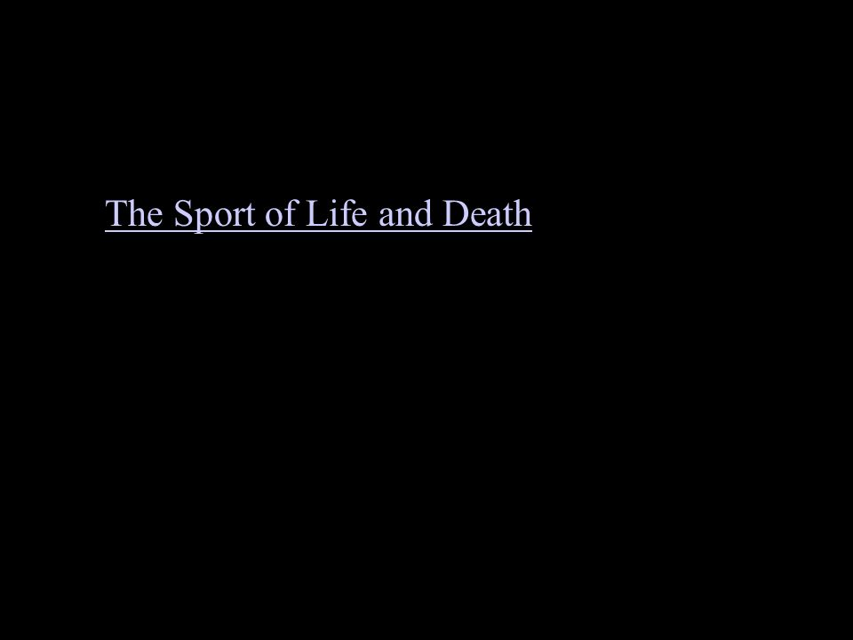 The Sport of Life and Death