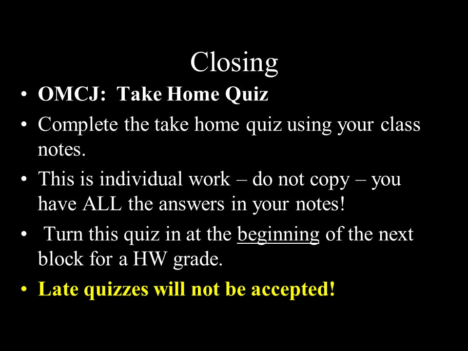 Closing OMCJ: Take Home Quiz Complete the take home quiz using your class notes.