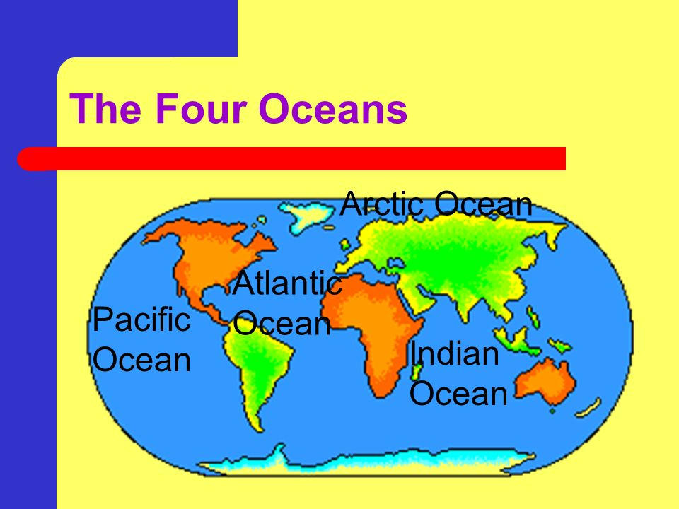 Continents and oceans introduction grade 6r in this activity you 8 oceans the four oceans are the pacific ocean the atlantic ocean the indian ocean and the arctic ocean gumiabroncs Images