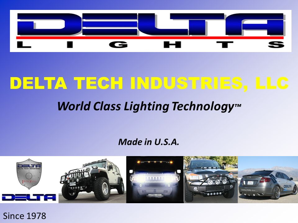 1 World Class Lighting Technology ™ Made In U.S.A. DELTA TECH INDUSTRIES,  LLC Since 1978
