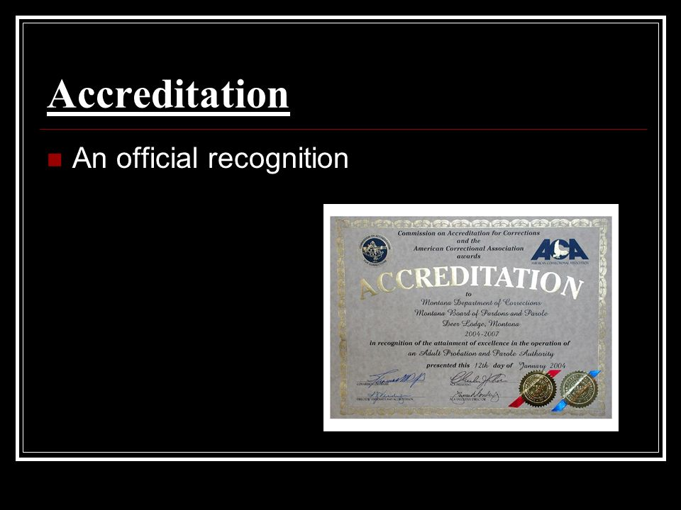 Accreditation An official recognition