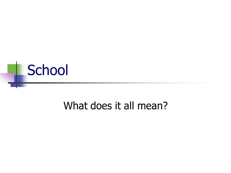 School What does it all mean