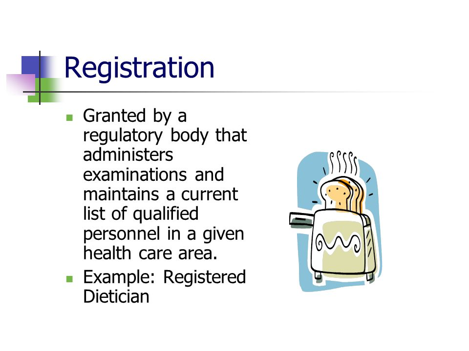 Registration Granted by a regulatory body that administers examinations and maintains a current list of qualified personnel in a given health care area.