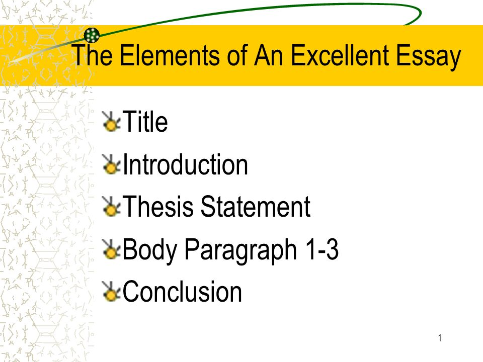 The Elements Of An Excellent Essay Title Introduction Thesis    The Elements Of An Excellent Essay Title Introduction Thesis Statement  Body Paragraph  Conclusion