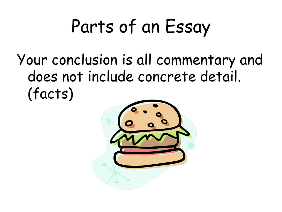 Parts of an Essay Concluding Paragraph (also called a conclusion) The last paragraph in the essay.