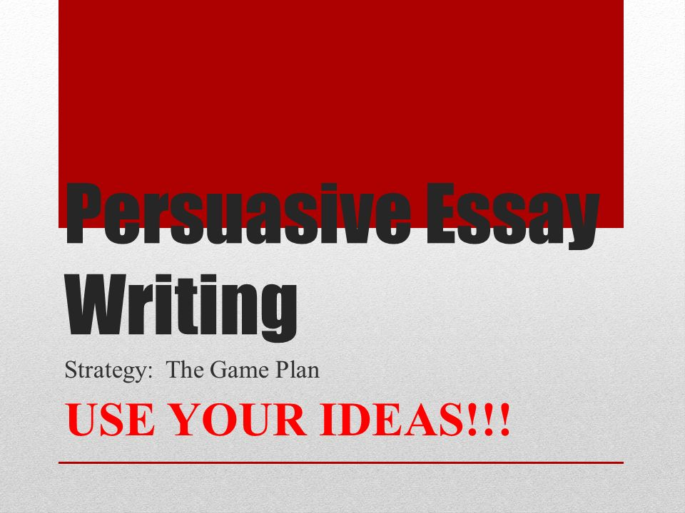Essay On Pollution In English  Persuasive Essay Writing Strategy The Game Plan Use Your Ideas Essay About Science And Technology also Learning English Essay Writing Persuasive Essay Writing Strategy The Game Plan Use Your Ideas  Essay Term Paper