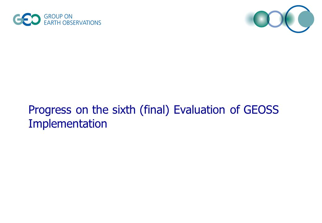 Progress on the sixth (final) Evaluation of GEOSS Implementation