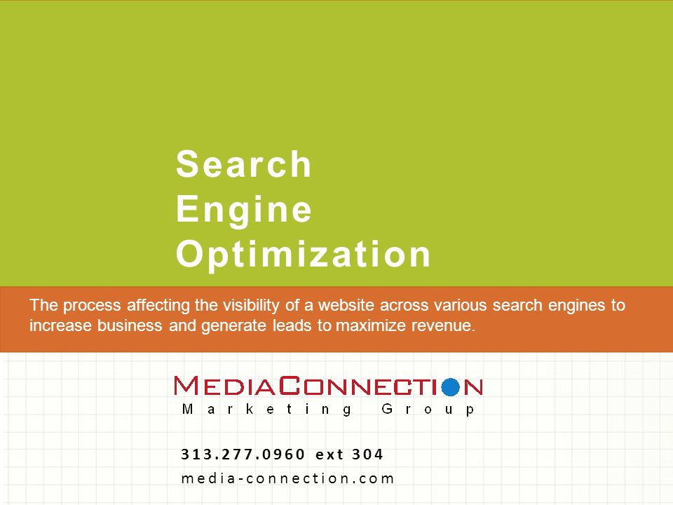 Search Engine Optimization ext 304 media-connection.com The process affecting the visibility of a website across various search engines to increase business and generate leads to maximize revenue.