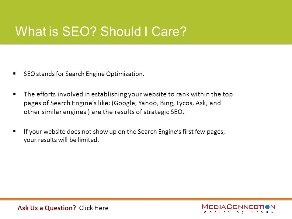 What is SEO. Should I Care.  SEO stands for Search Engine Optimization.