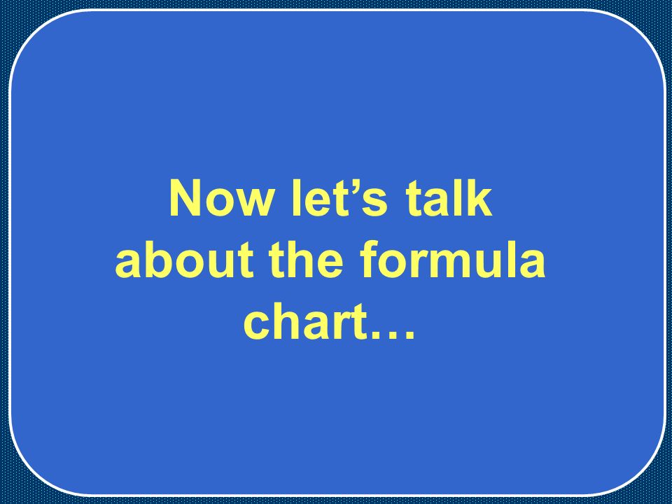Now let's talk about the formula chart…