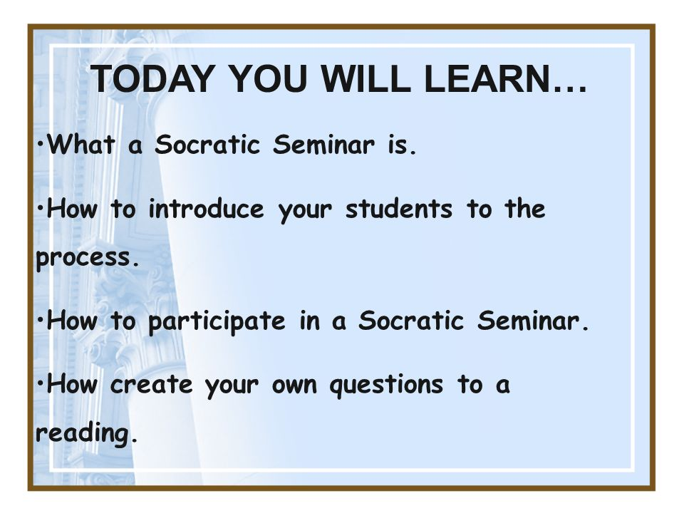 What a Socratic Seminar is. How to introduce your students to the process.