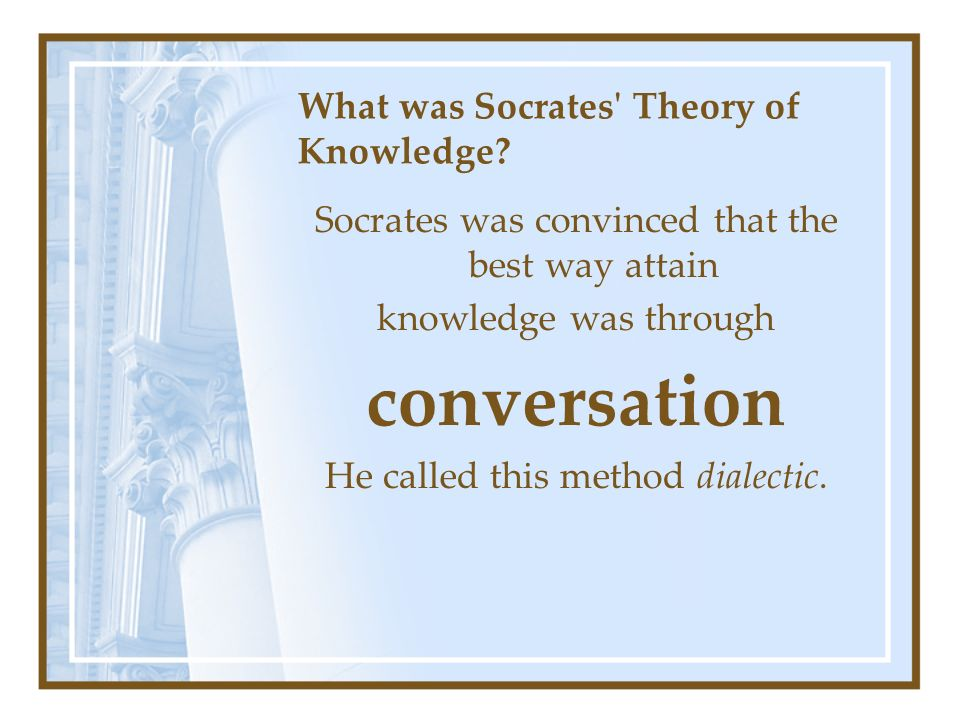 What was Socrates Theory of Knowledge.