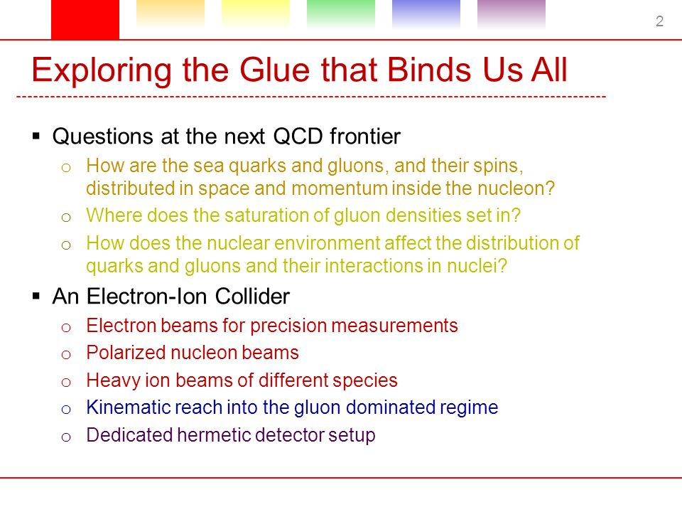 Exploring the Glue that Binds Us All  Questions at the next QCD frontier o How are the sea quarks and gluons, and their spins, distributed in space and momentum inside the nucleon.