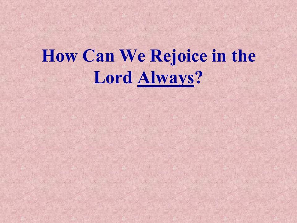 How Can We Rejoice in the Lord Always