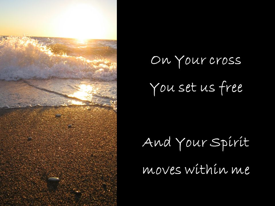 On Your cross You set us free And Your Spirit moves within me