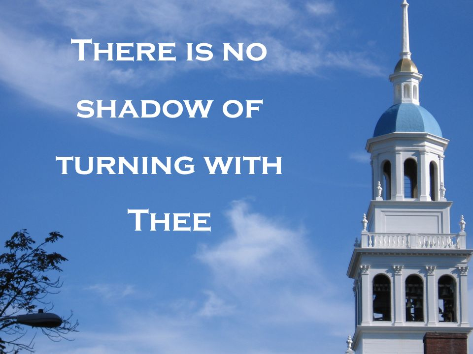 There is no shadow of turning with Thee