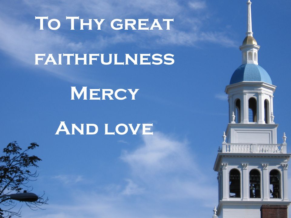 To Thy great faithfulness Mercy And love