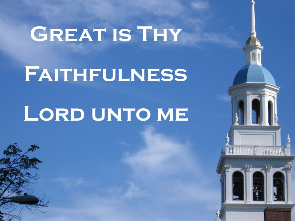 Great is Thy Faithfulness Lord unto me