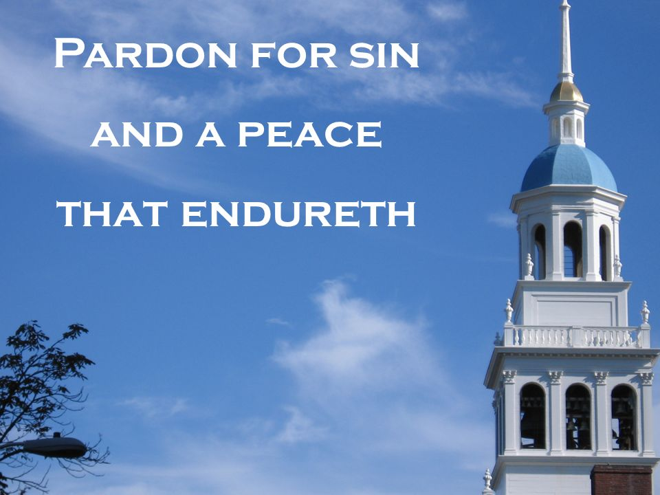 Pardon for sin and a peace that endureth