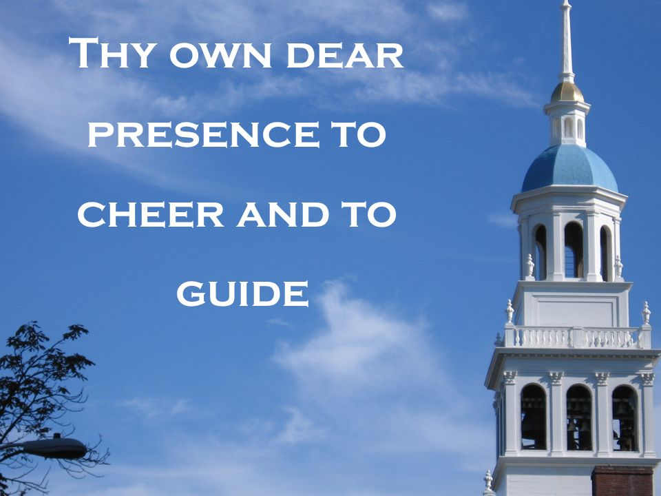 Thy own dear presence to cheer and to guide