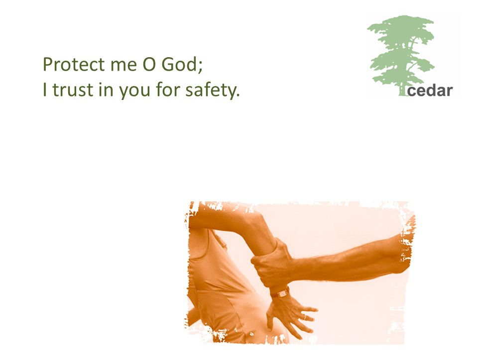 Protect me O God; I trust in you for safety.