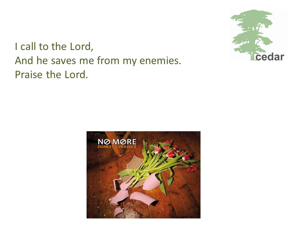 I call to the Lord, And he saves me from my enemies. Praise the Lord.