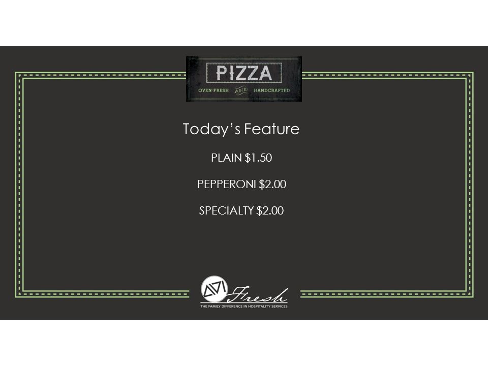Today's Feature PLAIN $1.50 PEPPERONI $2.00 SPECIALTY $2.00