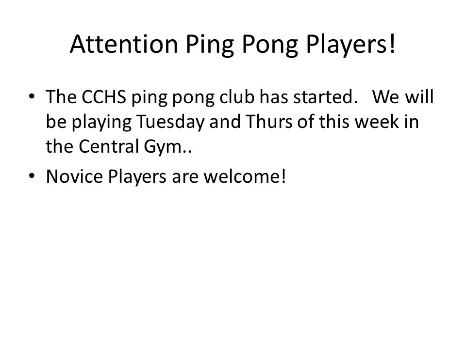 Attention Ping Pong Players. The CCHS ping pong club has started.
