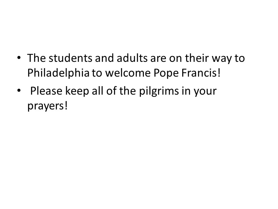 The students and adults are on their way to Philadelphia to welcome Pope Francis.