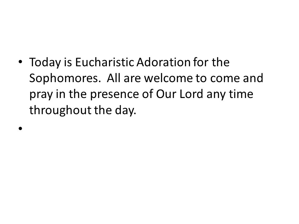 Today is Eucharistic Adoration for the Sophomores.