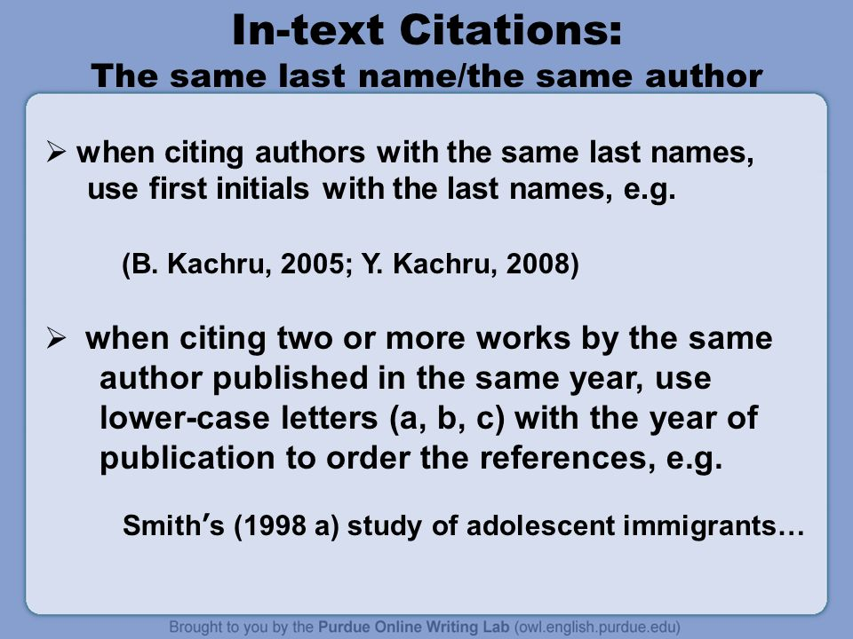 In-text Citations: The same last name/the same author  when citing authors with the same last names, use first initials with the last names, e.g.