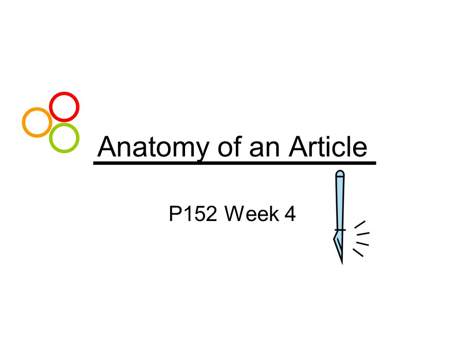 Anatomy of an Article P152 Week 4. Three types of articles Reports ...