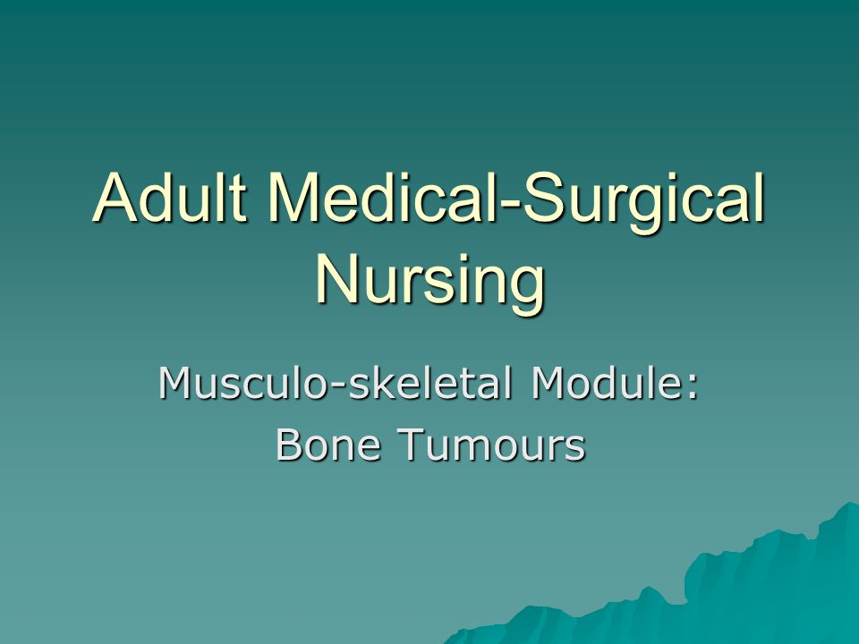 Adult Medical-Surgical Nursing Musculo-skeletal Module: Bone Tumours