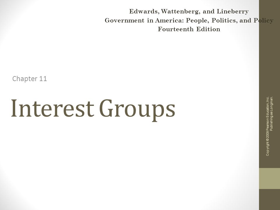 Interest Groups Chapter 11 Copyright © 2009 Pearson Education, Inc.