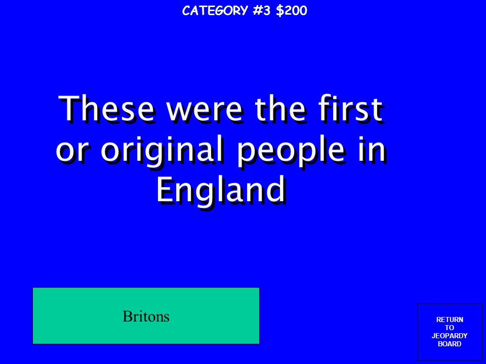 RETURN TO JEOPARDY BOARD CATEGORY #3 $100 Which group attacked France and England, set up a trading post in Russia and Normandy, and discovered Greenland and Iceland Vikings