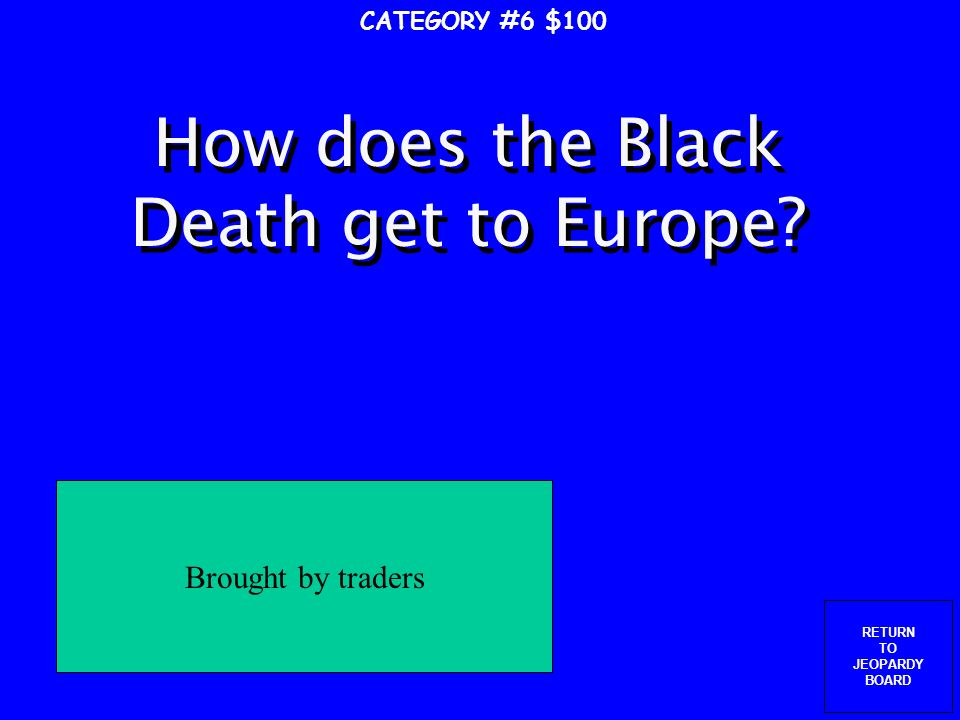 RETURN TO JEOPARDY BOARD Give three effects of the Crusades CATEGORY #5 $500 Increased power of kings, decreased power of the church, Europeans bring back knowledge, trade increases in Europe, Rise of northern Italian cities of Genoa, Venice, Florence Europe comes out of the Dark Ages