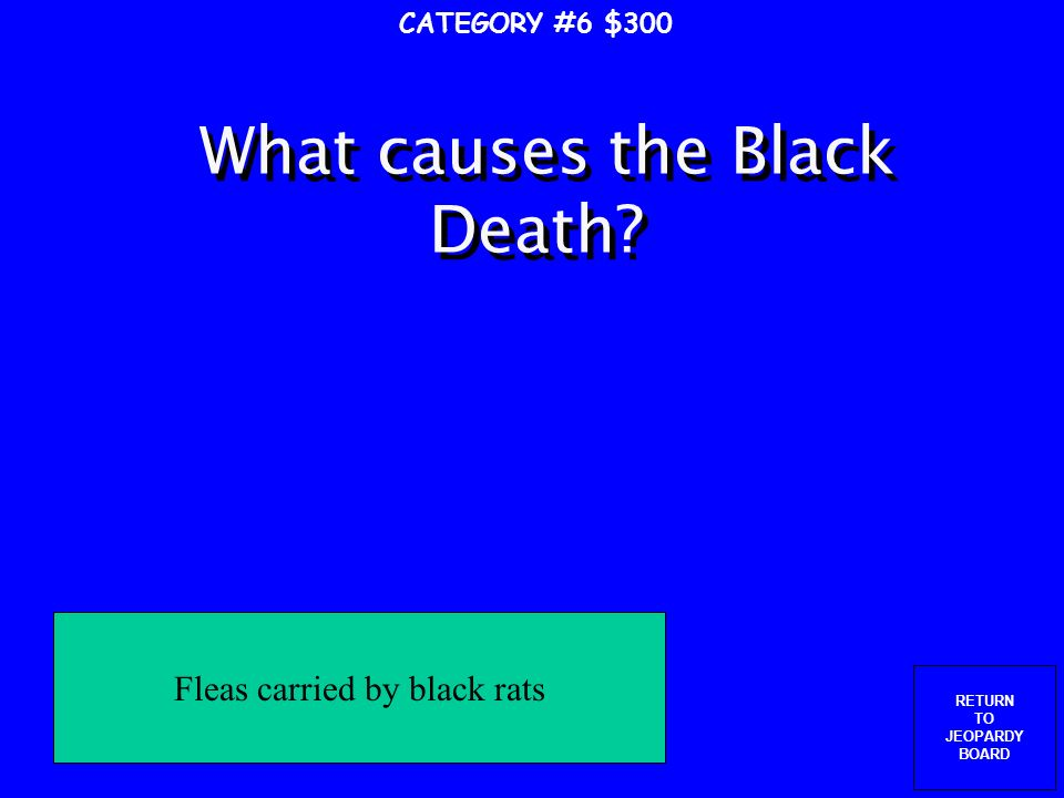 RETURN TO JEOPARDY BOARD What direction does the Black Death travel once it is in Europe.