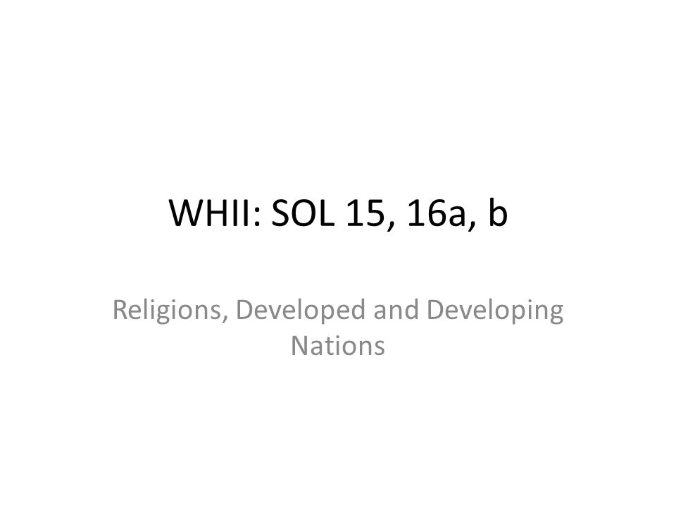 WHII: SOL 15, 16a, b Religions, Developed and Developing Nations