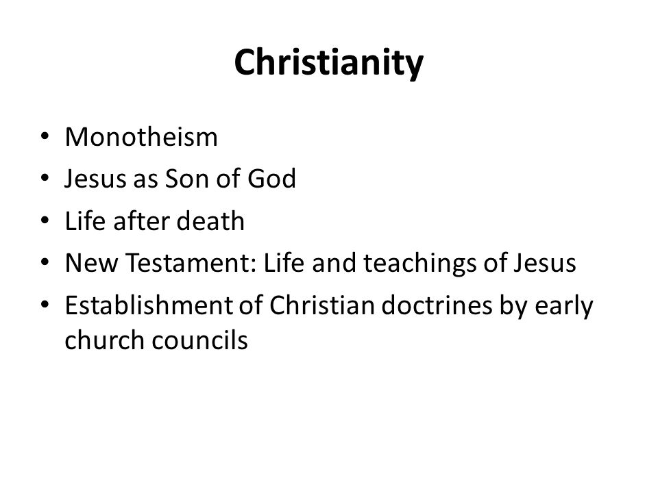 Christianity Monotheism Jesus as Son of God Life after death New Testament: Life and teachings of Jesus Establishment of Christian doctrines by early church councils