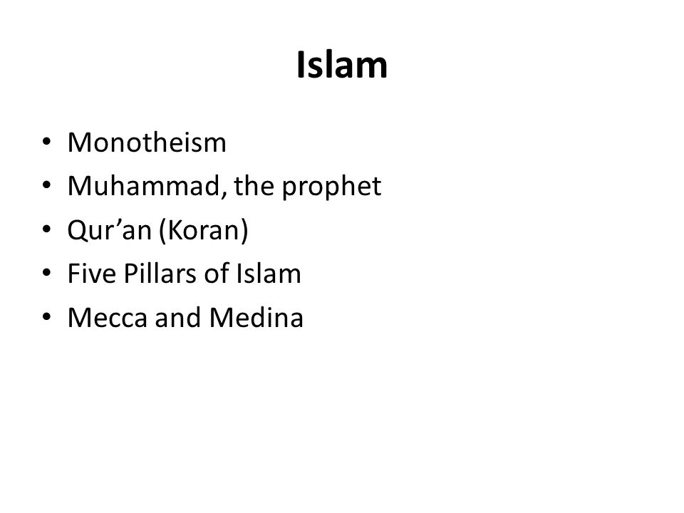 Islam Monotheism Muhammad, the prophet Qur'an (Koran) Five Pillars of Islam Mecca and Medina