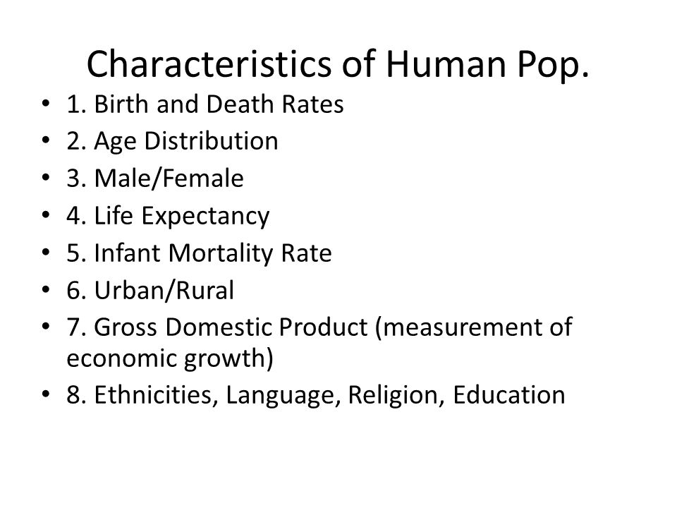 Characteristics of Human Pop. 1. Birth and Death Rates 2.