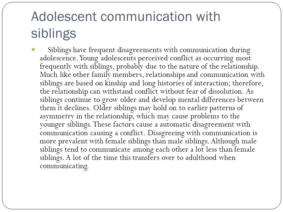 Adolescent communication with siblings Siblings have frequent disagreements with communication during adolescence.
